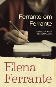 Essäsamlingen Ferrante om Ferrante av Elena Ferrante.