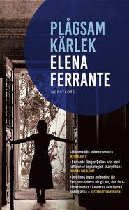 Boken Plågsam kärlek av Elena Ferrante. Del 2 i Tre berättelser om kärlek.
