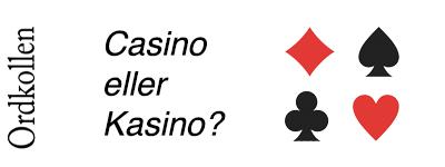 Kasino eller casino - hur stavas det?