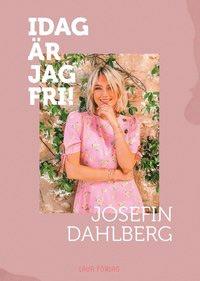 Idag är jag fri - bok av Josefin Dahlberg