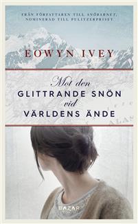 Boken Mot den glittrande snön vid världens ände av Eowyn Ivey.